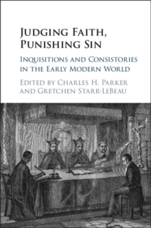 Judging Faith, Punishing Sin : Inquisitions and Consistories in the Early Modern World, Hardback Book