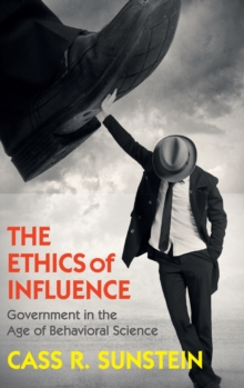The Ethics of Influence : Government in the Age of Behavioral Science, Hardback Book