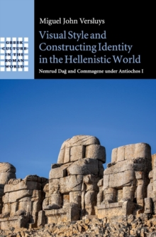 Visual Style and Constructing Identity in the Hellenistic World : Nemrud Dag and Commagene under Antiochos I, Hardback Book
