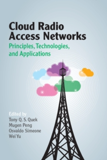 Cloud Radio Access Networks : Principles, Technologies, and Applications, Hardback Book