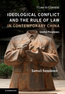 Ideological Conflict and the Rule of Law in Contemporary China : Useful Paradoxes, Hardback Book