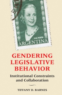 Gendering Legislative Behavior : Institutional Constraints and Collaboration, Hardback Book