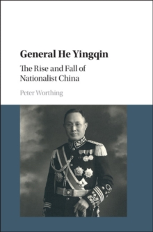 General He Yingqin : The Rise and Fall of Nationalist China, Hardback Book