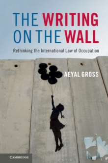 The Writing on the Wall : Rethinking the International Law of Occupation, Hardback Book