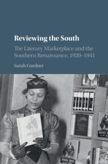 Reviewing the South : The Literary Marketplace and the Southern Renaissance, 1920-1941, Hardback Book
