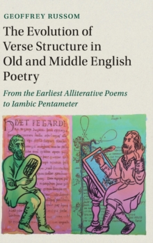 The Evolution of Verse Structure in Old and Middle English Poetry : From the Earliest Alliterative Poems to Iambic Pentameter, Hardback Book