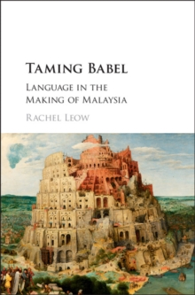 Taming Babel : Language in the Making of Malaysia, Hardback Book