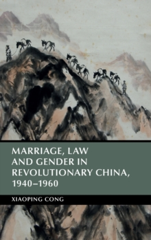 Marriage, Law and Gender in Revolutionary China, 1940-1960, Hardback Book