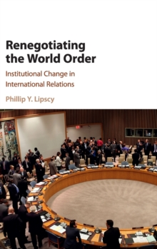 Renegotiating the World Order : Institutional Change in International Relations, Hardback Book