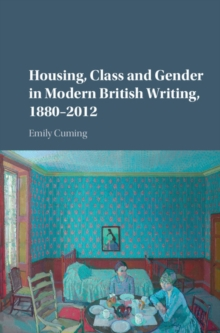 Housing, Class and Gender in Modern British Writing, 1880-2012, Hardback Book
