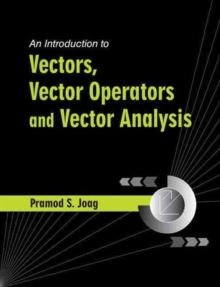 An Introduction to Vectors, Vector Operators and Vector Analysis, Hardback Book