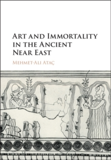 Art and Immortality in the Ancient Near East, Hardback Book