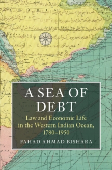 A Sea of Debt : Law and Economic Life in the Western Indian Ocean, 1780-1950, Hardback Book