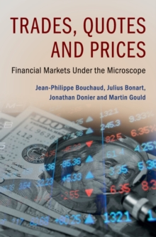 Trades, Quotes and Prices : Financial Markets Under the Microscope, Hardback Book