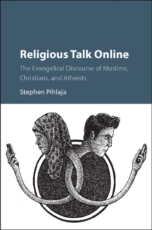 Religious Talk Online : The Evangelical Discourse of Muslims, Christians, and Atheists, Hardback Book