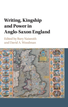 Writing, Kingship and Power in Anglo-Saxon England, Hardback Book