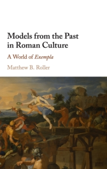 Models from the Past in Roman Culture : A World of Exempla, Hardback Book