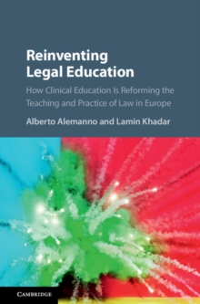 Reinventing Legal Education : How Clinical Education Is Reforming the Teaching and Practice of Law in Europe, Hardback Book