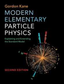 Modern Elementary Particle Physics : Explaining and Extending the Standard Model, Hardback Book