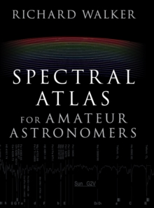 Spectral Atlas for Amateur Astronomers : A Guide to the Spectra of Astronomical Objects and Terrestrial Light Sources, Hardback Book