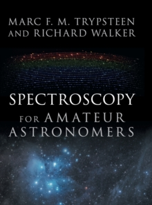 Spectroscopy for Amateur Astronomers : Recording, Processing, Analysis and Interpretation, Hardback Book