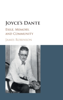 Joyce's Dante : Exile, Memory, and Community, Hardback Book