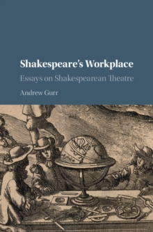 Shakespeare's Workplace : Essays on Shakespearean Theatre, Hardback Book