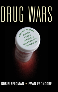 Drug Wars : How Big Pharma Raises Prices and Keeps Generics off the Market, Hardback Book