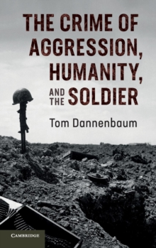 The Crime of Aggression, Humanity, and the Soldier, Hardback Book