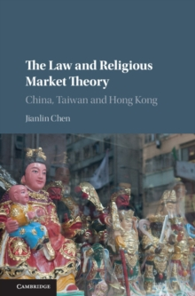 The Law and Religious Market Theory : China, Taiwan and Hong Kong, Hardback Book