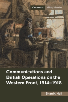 Communications and British Operations on the Western Front, 1914-1918, Hardback Book