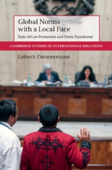 Global Norms with a Local Face : Rule-of-Law Promotion and Norm Translation, Hardback Book