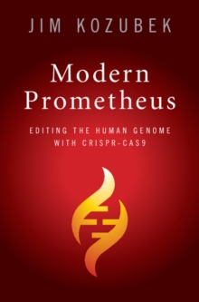 Modern Prometheus : Editing the Human Genome with Crispr-Cas9, Hardback Book