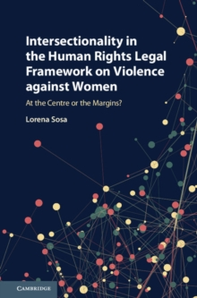 Intersectionality in the Human Rights Legal Framework on Violence against Women : At the Centre or the Margins?, Hardback Book