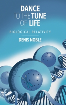 Dance to the Tune of Life : Biological Relativity, Hardback Book