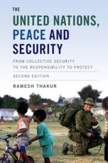 The United Nations, Peace and Security : From Collective Security to the Responsibility to Protect, Hardback Book