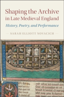 Shaping the Archive in Late Medieval England : History, Poetry, and Performance, Hardback Book
