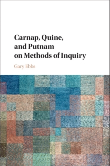 Carnap, Quine, and Putnam on Methods of Inquiry, Hardback Book