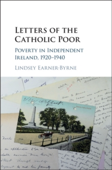 Letters of the Catholic Poor : Poverty in Independent Ireland, 1920-1940, Hardback Book
