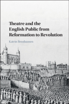 Theatre and the English Public from Reformation to Revolution, Hardback Book