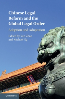 Chinese Legal Reform and the Global Legal Order : Adoption and Adaptation, Hardback Book