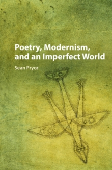 Poetry, Modernism, and an Imperfect World, Hardback Book