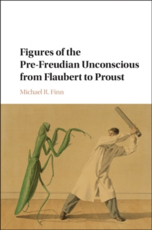 Figures of the Pre-Freudian Unconscious from Flaubert to Proust, Hardback Book
