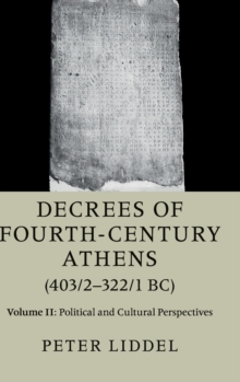 Decrees of Fourth-Century Athens (403/2-322/1 BC) : Political and Cultural Perspectives Volume 2, Hardback Book
