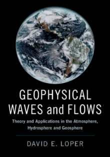 Geophysical Waves and Flows : Theory and Applications in the Atmosphere, Hydrosphere and Geosphere, Hardback Book