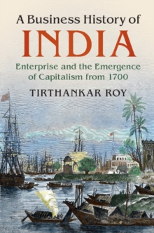 A Business History of India : Enterprise and the Emergence of Capitalism from 1700, Hardback Book