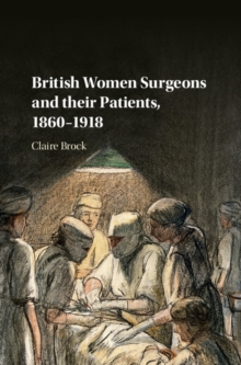 British Women Surgeons and their Patients, 1860-1918, Hardback Book