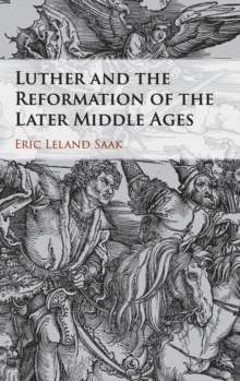 Luther and the Reformation of the Later Middle Ages, Hardback Book