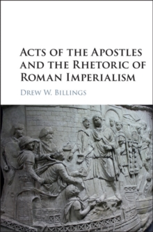 Acts of the Apostles and the Rhetoric of Roman Imperialism, Hardback Book