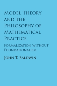 Model Theory and the Philosophy of Mathematical Practice : Formalization without Foundationalism, Hardback Book